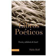 Los Libros Poéticos : Poesía y Sabiduría de Israel by Pablo Hoff (1998,...