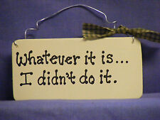 "SIGN: ""WHATEVER IT IS..I DIDN'T DO IT""   3x7"" larger than shown   HANDPAINTED"