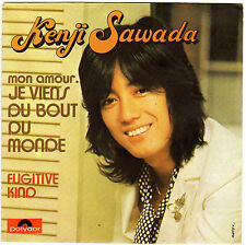KENJI SAWADA MON AMOUR JE VIENS DU BOUT DU MONDE /FUGITIVE KIND FRENCH 45 SINGLE