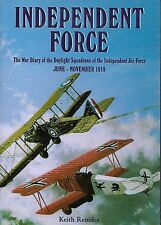 INDEPENDENT FORCE: War Diary of the Daylight Squadrons, Jun-Nov 1918