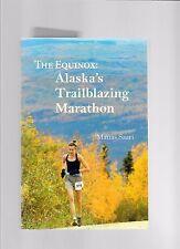 THE EQUINOX: ALASKA'S TRAILBLAZING MARATHON by MATIAS SAARI, Fairbanks, famous