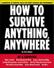 How to Survive Anything, Anywhere: A Handbook of Survival Skills for Every Scena