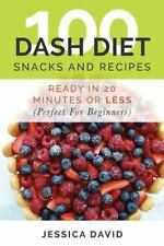 100 Dash Diet Snacks and Recipes : Ready in 20 Minutes or Less (Perfect for B...