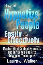 How to Hypnotize People Easily and Effectively : Master Mind Control Hypnosis...