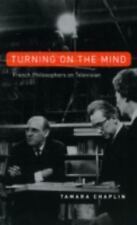 Turning on the Mind : French Philosophers on Television by Tamara Chaplin...