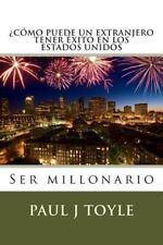 Como Puede un Extranjero Tener Exito en Los Estados Unidos : Ser Millonario...