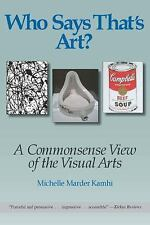 Who Says That's Art? : A Commonsense View of the Visual Arts by Michelle...