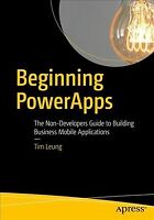 Beginning PowerApps : The Non-Developers Guide to Building Business Mobile Ap...