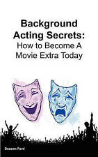 NEW Background Acting Secrets: How to Become a Movie Extra Today by Deacon Ford