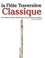La Flûte Traversière Classique : Pièces Faciles de Brahms, Vivaldi, Wagner,...