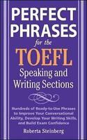 Perfect Phrases for the TOEFL Speaking and Writing Sections by Steinberg, Robert