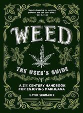 Weed : The User's Guide: A 21st Century Handbook for Enjoying Marijuana, Hard...