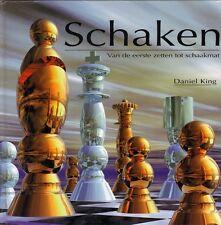 SCHAKEN (VAN DE EERSTE ZETTEN TOT SCHAAKMAT) - Daniel King