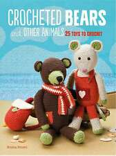Crocheted Bears and Other Animals: 25 Toys to Crochet, Brown, Emma, New conditio