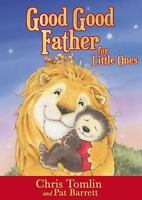 Good Good Father For Little Ones: By Chris Tomlin, Pat Barrett