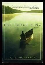 C E PICKHARDT / The Trout King Signed 1st Edition 2001