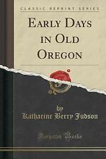 Early Days in Old Oregon (Classic Reprint) by Katharine Berry Judson (2015,...
