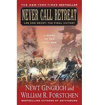 Never Call Retreat: Lee and Grant: The Final Victory: A Novel of the Civil War -