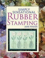 Simply Sensational Rubber Stamping: Over 40 Fun and Fantastic Cards, Gifts and K