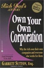 Rich Dad's Advisors: Own Your Own Corporation: Why the Rich Own Their Own Compan