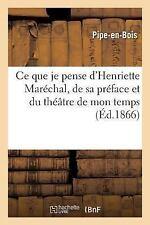 Ce Que Je Pense d'Henriette Marechal, de Sa Preface et du Theatre de Mon...