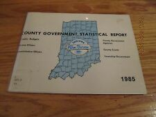 1985 COUNTY GOVERNMENT STATISTICAL REPORT- INDIANA FARM BUREAU EX-LIBRARY