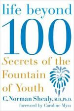 Life Beyond 100 : Secrets of the Fountain of Youth by C. Norman Shealy (2005,...