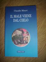 CLAUDIO MAURI - IL MALE VIENE DAL CIELO - ED:TABULA FATI - ANNO:2014 (DA)