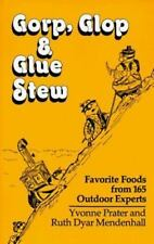 Gorp, Glop and Glue Stew: Favorite Foods from 165 Outdoor Experts ( Yvonne Prate