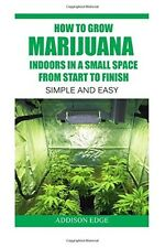 How to Grow Marijuana Indoors in Small Spaces From Start to Finish Simple & Easy