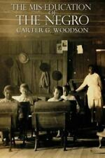 The Mis-Education of the Negro by Carter Godwin Woodson (2013, Paperback)