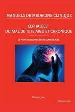 Manuels de Médecine Clinique: Céphalées : du Mal de Tête Aigu et Chronique :...