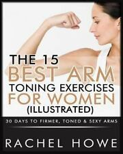 The 15 Best Arm Toning Exercises for Women [Illustrated] : 30 Days to Firmer,...