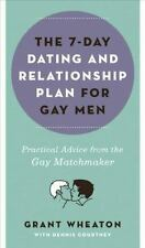 The 7-Day Dating and Relationship Plan for Gay Men: Practical Advice from the G