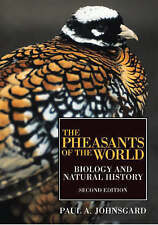 The Pheasants of the World: Biology and Natural History by Paul A. Johnsgard