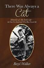 There Was Always a Cat: Memories of My Early Life-the Cats I've Loved and Who Ha