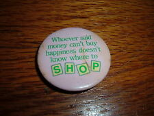 Whoever Said Money Can't Buy Happiness Doesn't Know Where To Shop Vintage Button