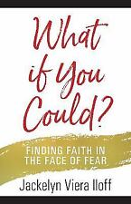 What If You Could?: Finding Faith in the Face of Fear (Paperback or Softback)