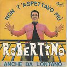 45TRS VINYL 7''/ ITALIAN SP ROBERTINO / NON T'ASPETTAVO PIU