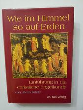 Wie im Himmel so auf Erden, Einführung in die christl. Engelskunde- Alexa Kriele
