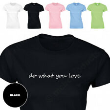 DO WHAT YOU LOVE T-Shirt Womans Fitted Ladies Girls Tops Womens Fit T Shirt. UK