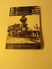 A Short History of Florida Railroads-by Gregg Turner (Soft Cover) 2003