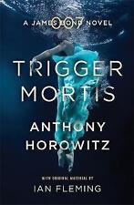 Trigger Mortis: A James Bond Novel - Book by Anthony Horowitz (Paperback, 2016)