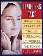 Timeless Face: 30 Days To A Younger You Through Face Reading, Acupressure
