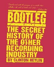 Bootleg : The Secret History of the Other Recording Industry by Clinton Heylin
