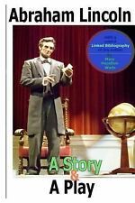 Abraham Lincoln, a Story and a Play (Annotated) : The Easiest Way to Learn...