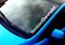 Because Chevrolet GMC ANY COLOUR Windscreen Spark Euro JDM Sticker Vinyl Decal