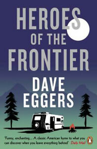 Heroes of the Frontier | Dave Eggers