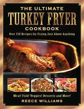 The Ultimate Turkey Fryer Cookbook: Over 150 Recipes for Frying Just About Anyth