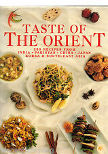 Taste of the Orient: 250 Recipes from India, Pakistan, China, Japan, Korea...